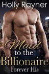 Maid To The Billionaire Forever His Book Three