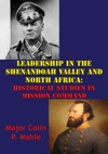 Leadership In The Shenandoah Valley And North Africa Historical Studies In Mission Command