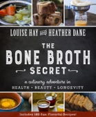 The Bone Broth Secret - Louise Hay & Heather Dane Cover Art