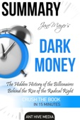 Jane Mayer's Dark Money: The Hidden History of the Billionaires Behind the Rise of the Radical Right Summary