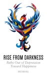 Rise From Darkness How To Overcome Depression Through Cognitive Behavioral Therapy And Positive Psychology