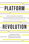 Platform Revolution How Networked Markets Are Transforming The Economy--and How To Make Them Work For You