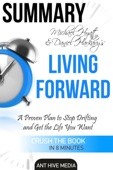 Michael S. Hyatt & Daniel Harkavy's Living Forward: A Proven Plan to Stop Drifting and Get The Life You Want Summary