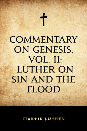 Commentary on Genesis Vol II Luther on Sin and the Flood