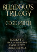 The Shadows Trilogy (Box Set: Edge of Shadows, Shadows Deep, Veiled Shadows) - Cege Smith Cover Art