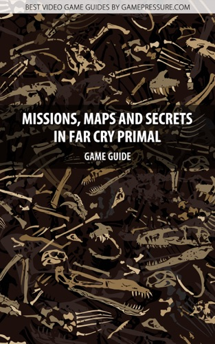 Missions Maps and Secrets in Far Cry Primal