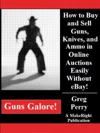 Guns Galore How To Buy And Sell Guns Knives And Ammo In Online Auctions Easily Without EBay