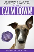 Calm Down! Step-by-Step to a Calm, Relaxed, and Brilliant Family Dog