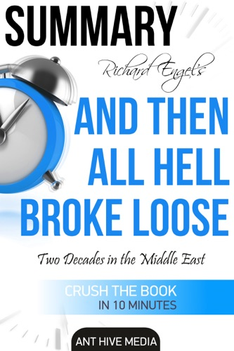 Richard Engels And Then All Hell Broke Loose Two Decades in the Middle East Summary