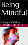 Being Mindful Living In The Now