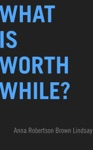 What Is Worth While