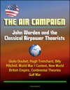 The Air Campaign John Warden And The Classical Airpower Theorists - Giulio Douhet Hugh Trenchard Billy Mitchell World War I Context New World British Empire Continental Theories Gulf War