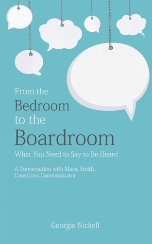 From the Bedroom to the Boardroom What You Need to Say to Be Heard