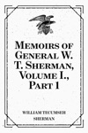 Memoirs Of General W T Sherman Volume I Part 1