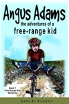 Angus Adams The Adventures Of A Free-Range Kid
