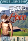 Wishing For Love Carson Hill Ranch Book 5