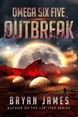 Omega Six Five: Outbreak: A Zombie Science Fiction Series (Book Two)