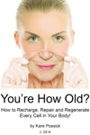 Youre How Old How To Recharge Repair And Regenerate Every Cell In Your Body