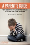 A Parents Guide To The Common Immune System Issues In Autism Spectrum Disorder
