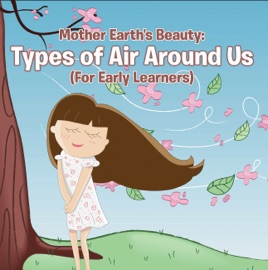 MOTHER EARTHS BEAUTY: TYPES OF AIR AROUND US (FOR EARLY LEARNERS)