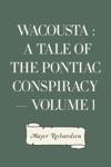 Wacousta  A Tale Of The Pontiac Conspiracy  Volume 1