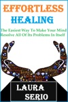 Effortless Healing The Easiest Way To Make Your Mind Resolve All Of Its Problems In Itself