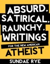 Absurd Satirical Raunchy Writings For The New American Atheist