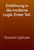 Einführung in die moderne Logik. Erster Teil.