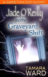 JADE OREILLY AND THE GRAVEYARD SHIFT (A SWEETWATER SHORT STORY)