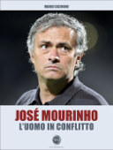 José Mourinho - L'uomo in conflitto