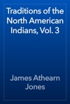Traditions Of The North American Indians Vol 3