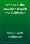 Scenes In The Hawaiian Islands And California