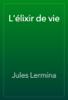 Jules Lermina - L'élixir de vie artwork