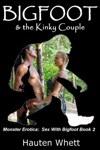 Bigfoot And The Kinky Couple Sex With Bigfoot Book 2