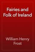 Fairies and Folk of Ireland