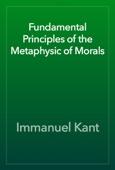 Immanuel Kant - Fundamental Principles of the Metaphysic of Morals artwork