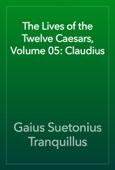 The Lives of the Twelve Caesars, Volume 05: Claudius