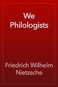 Friedrich Wilhelm Nietzsche - We Philologists artwork