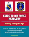 Guide To Air Force Heraldry Heraldry Through The Ages Symbols In Emblems USAF Symbols Organizational Emblems Designing An Air Force Emblem