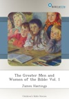 The Greater Men And Women Of The Bible Vol 1
