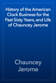 Chauncey Jerome - History of the American Clock Business for the Past Sixty Years, and Life of Chauncey Jerome artwork