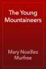 Mary Noailles Murfree - The Young Mountaineers artwork