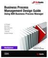 Business Process Management Design Guide Using IBM Business Process Manager