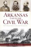Arkansas Late In The Civil War