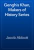 Jacob Abbott - Genghis Khan, Makers of History Series artwork