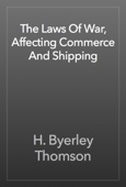 H. Byerley Thomson - The Laws Of War, Affecting Commerce And Shipping artwork