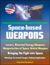 Space-Based Weapons Lasers Directed Energy Weapons Weaponization Of Space Orbital Weapons Bringing The Fight Into Space Attacking Terrestrial Targets Political Implications