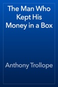 Anthony Trollope - The Man Who Kept His Money in a Box artwork