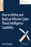 How To Define And Build An Effective Cyber Threat Intelligence Capability Enhanced Edition