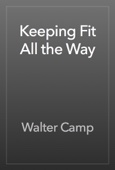 Walter Camp - Keeping Fit All the Way artwork